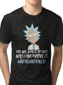 Rick and Morty: You are a piece of shit and I can prove it mathematically Tri-blend T-Shirt