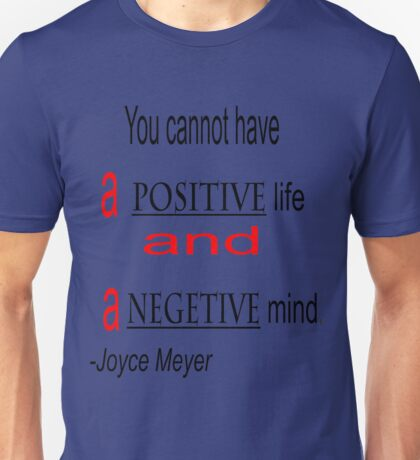 You cannot have a positive life and a negetive mind: Joyce Meyer Unisex T-Shirt
