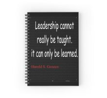 Leadership cannot really be taught it can only be learned: Harold S. Geneen Spiral Notebook