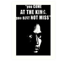 You come at the King, you best not miss ! Art Print