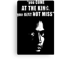 You come at the King, you best not miss ! Canvas Print