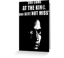 You come at the King, you best not miss ! Greeting Card