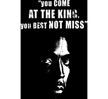 You come at the King, you best not miss ! Photographic Print