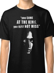 You come at the King, you best not miss ! Classic T-Shirt