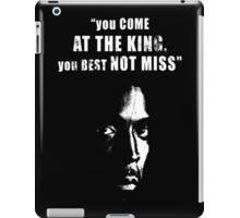 You come at the King, you best not miss ! iPad Case/Skin