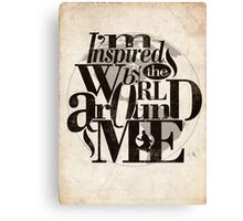 I'm Inspired By The World Around Me Canvas Print