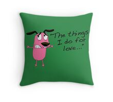 Courage dog  the things i do for love Throw Pillow