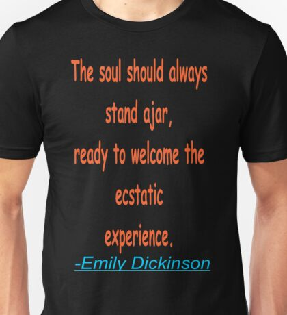 The soul should always stand ajar,ready to welcome the ecstatic experience. Emily Dickinson Unisex T-Shirt
