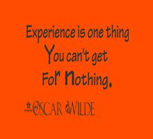 Experience is one thing you can't get for nothing. Oscar wilde Unisex T-Shirt