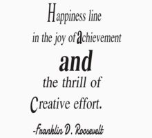 Happiness line in the joy of achivement and the thrill of creative effort. Franklin d. roosevelt Kids Tee
