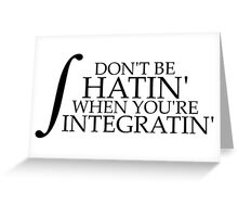 Don't be Hatin' when you're Integratin' (without 'dx') Greeting Card