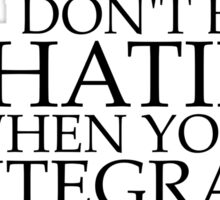 Don't be Hatin' when you're Integratin' (without 'dx') Sticker