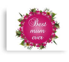 Mother's Day Best mum ever Canvas Print