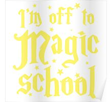I'm off to MAGIC SCHOOL Poster