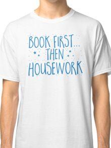 Books first... then Housework Classic T-Shirt