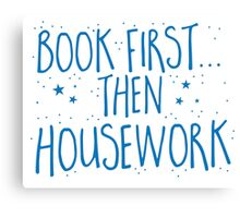 Books first... then Housework Canvas Print