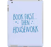 Books first... then Housework iPad Case/Skin