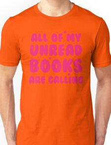 All of my unread books are calling me! Unisex T-Shirt