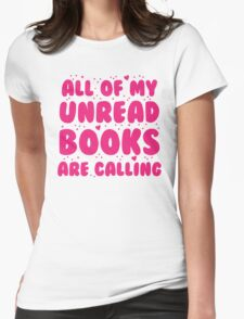 All of my unread books are calling me! Womens Fitted T-Shirt