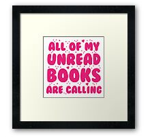 All of my unread books are calling me! Framed Print