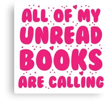 All of my unread books are calling me! Canvas Print