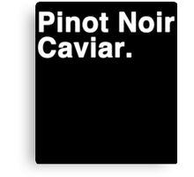 Pinot Noir Caviar (white font) Canvas Print