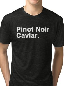 Pinot Noir Caviar (white font) Tri-blend T-Shirt