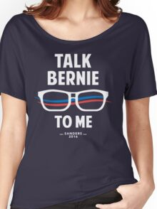 Talk Bernie to Me | Funny Bernie Sanders Shirt Women's Relaxed Fit T-Shirt