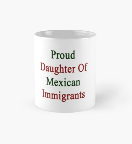 Proud Daughter Of Mexican Immigrants  Mug