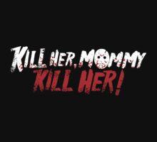 Killer Her Mommy! Kids Tee