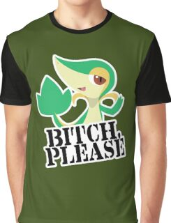 Snivy - Bitch, Please Graphic T-Shirt