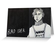 Bad Idea Greeting Card