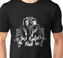 And Hunters We shall be .... Unisex T-Shirt
