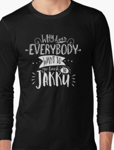 Why does everybody want to go back to Jakku Long Sleeve T-Shirt