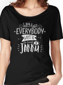 Why does everybody want to go back to Jakku Women's Relaxed Fit T-Shirt