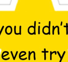 'you didn't even try' Gold Star Sticker