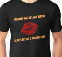You know what ol' Jack Burton always says at a time like this? Unisex T-Shirt