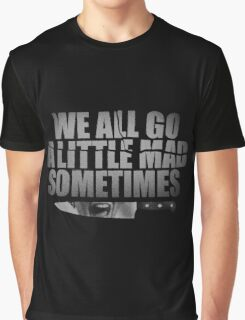 We All Go A Little Mad Sometimes... Graphic T-Shirt