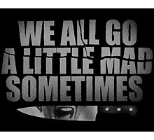 We All Go A Little Mad Sometimes... Photographic Print