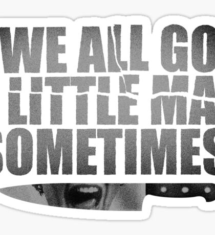 We All Go A Little Mad Sometimes... Sticker