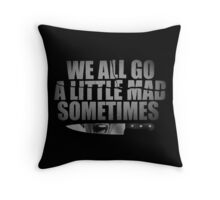 We All Go A Little Mad Sometimes... Throw Pillow