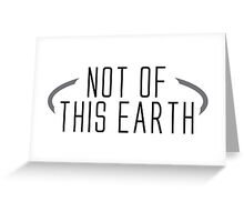 not of this earth Greeting Card