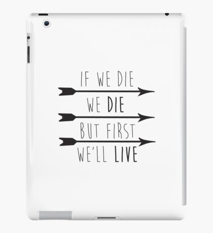 But First, We'll Live iPad Case/Skin