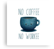 no coffee, no workee /Agat/ Canvas Print
