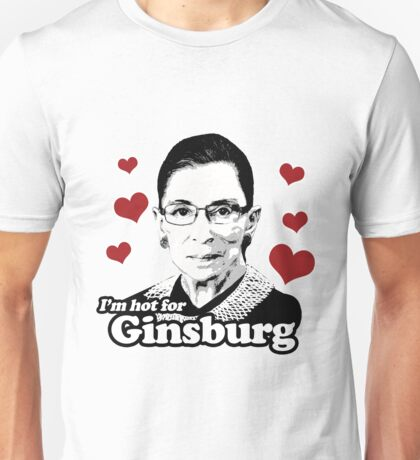 I'm hot for Ginsburg Unisex T-Shirt