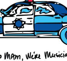 No Mam, We're Musicians Sticker