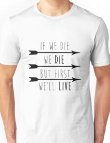 But First, We'll Live Unisex T-Shirt