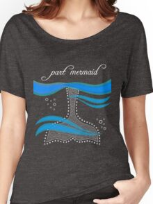 Part Mermaid  Women's Relaxed Fit T-Shirt