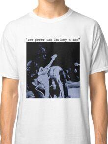 JEFF BUCKLEY RAW POWER CAN DESTROY A MAN T SHIRT iggy pop Classic T-Shirt