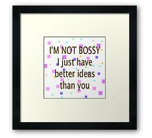 Not Bossy. I Have Better Ideas Than You Framed Print